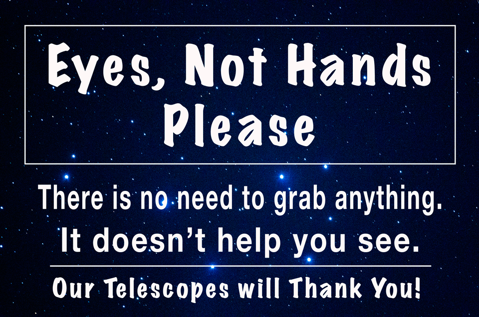 Photo showing Star Party Etiquette of using your eyes, not hands.