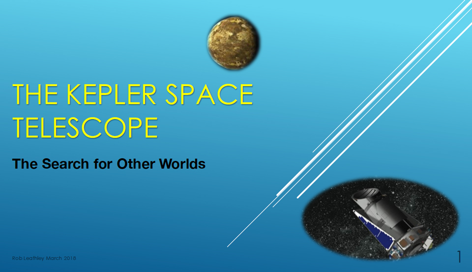 The Kepler Space Telescope Presentation (Part 1) by Rob Leathley