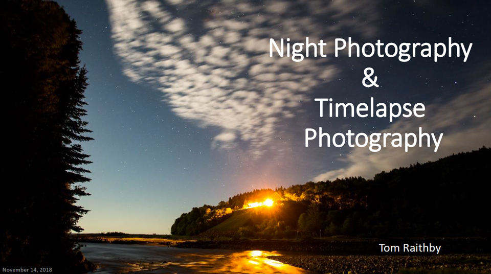Presentation of Night Time Lapse Photography by Tom Raithby at the Night Time Imaging Course offered by Paul Owen and the SJAC in 2018.